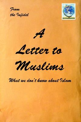 A Letter to Muslims: What We Don't Know about Islam