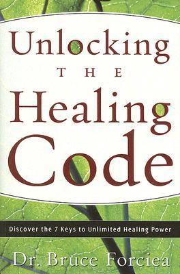 Unlocking the Healing Code: Discover the 7 Keys to Unlimited Healing Power