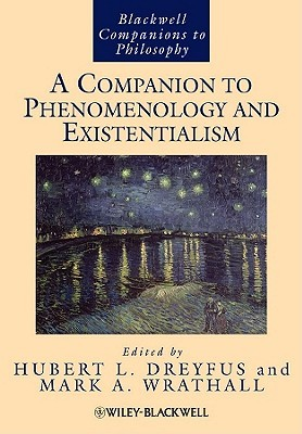 A Companion to Phenomenology and Existentialism by Hubert L. Dreyfus