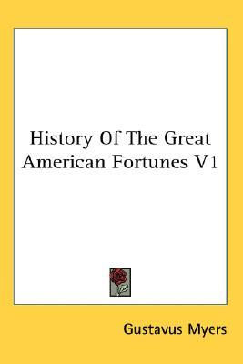 History of the Great American Fortunes V1