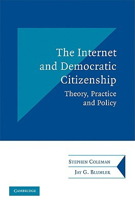 The Internet and Democratic Citizenship: Theory, Practice and Policy