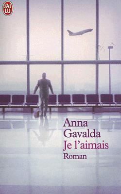 Je l'aimais by Anna Gavalda