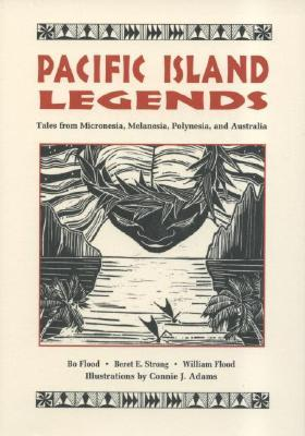 Pacific Island Legends: Tales from Micronesia, Melanesia, Polynesia, and Australia