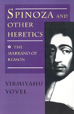 Spinoza and Other Heretics, Volume 1: The Marrano of Reason