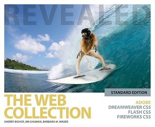 The Web Collection Revealed Standard Edition: Adobe Dreamweaver Cs5, Flash Cs5 and Fireworks Cs5