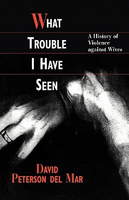 What Trouble I Have Seen by David Peterson del Mar
