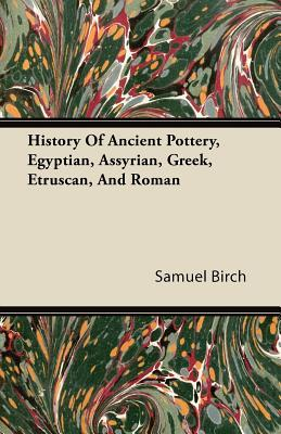 History of Ancient Pottery, Egyptian, Assyrian, Greek, Etruscan, and Roman