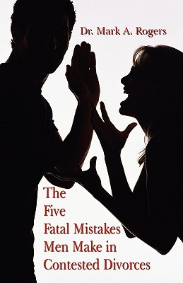 The Five Fatal Mistakes Men Make in Contested Divorces