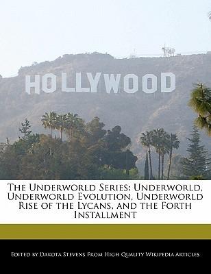 The Underworld Series: Underworld, Underworld Evolution, Underworld Rise of the Lycans, and the Forth Installment