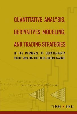 Quantitative Analysis, Derivatives Modeling, and Trading Strategies: In the Presence of Counterparty Credit Risk for the Fixed-Income Market
