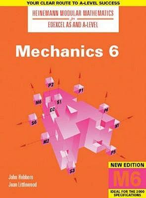 Heinemann Modular Maths for Edexcel AS & A Level Mechanics 6 (M6): 6 (Heinemann Modular Mathematics for Edexcel AS and A Level)