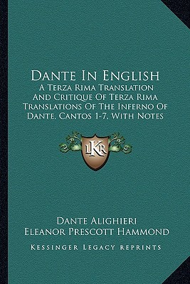 Dante in English: A Terza Rima Translation and Critique of Terza Rima Translations of the Inferno of Dante, Cantos 1-7, with Notes (1919)