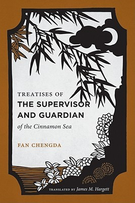Treatises of the Supervisor and Guardian of the Cinnamon Sea: The Natural World and Material Culture of 12th Century South China