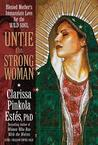 Untie the Strong Woman: Blessed Mother's Immaculate Love for the Wild Soul