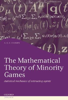 the-mathematical-theory-of-minority-games-statistical-mechanics-of-interacting-agents