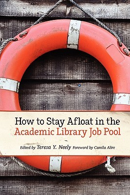 How to Stay Afloat in the Academic Library Job Pool by Teresa Y. Neely