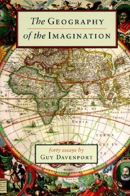 The Geography of the Imagination by Guy Davenport