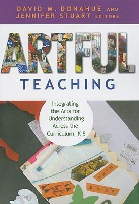 Artful Teaching: Integrating the Arts for Understanding Across the Curriculum, K-8