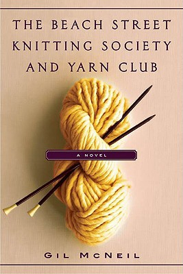 The Beach Street Knitting Society and Yarn Club by Gil McNeil