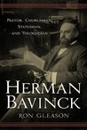 Herman Bavinck: Pastor, Churchman, Statesman, and Theologian