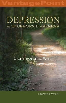 Depression: A Stubborn Darkness–Light for the Path