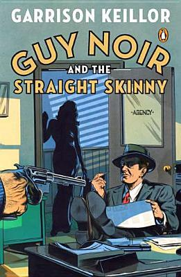 Guy Noir and the Straight Skinny by Garrison Keillor