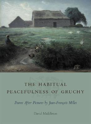 The Habitual Peacefulness of Gruchy: Poems After Pictures by Jean-François Millet