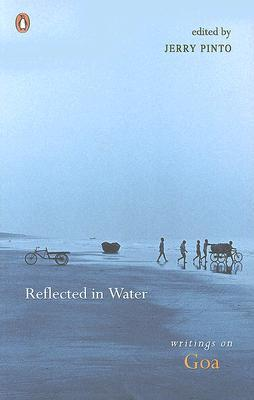 Ebook Reflected in Water: Writings on Goa by Jerry Pinto TXT!