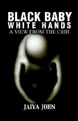 Black Baby White Hands by Jaiya John