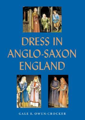 Dress in Anglo-Saxon England by Gale R. Owen-Crocker