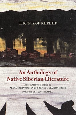 The Way of Kinship: An Anthology of Native Siberian Literature