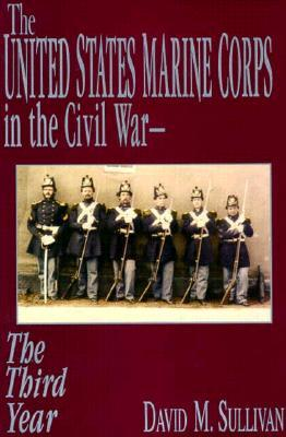 The United States Marine Corps in the Civil War: The Third Year