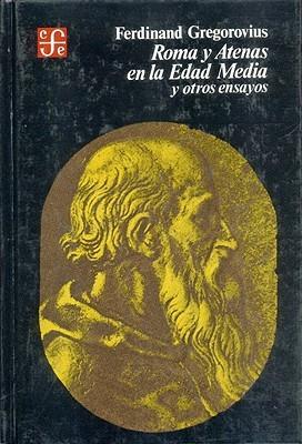 Roma Y Atenas En La Edad Media Y Otros Ensayos (Historia)