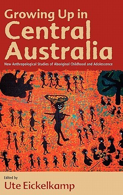 Growing Up in Central Australia: New Anthropological Studies of Aboriginal Childhood and Adolescence