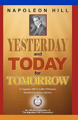 Napoleon Hill: Yesterday and Today for Tomorrow