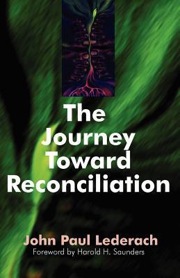 The Journey Toward Reconciliation by John Paul Lederach