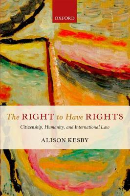 The Right to Have Rights: Citizenship, Humanity, and International Law