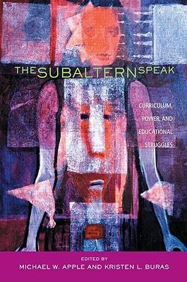 The Subaltern Speak: Curriculum, Power, and Educational Struggles Epub Free Download