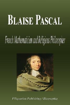 Blaise Pascal - French Mathematician and Religious Philosopher