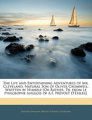 The Life and Entertaining Adventures of Mr. Cleveland, Natural Son of Oliver Cromwell, Written by Himself [Or Rather, Tr. from Le Philosophe Anglois of A.F. Prevost D'Exiles].