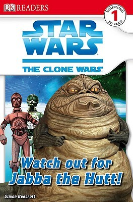 Star Wars: The Clone Wars: Watch Out for Jabba the Hutt! (DK Readers Level 1)
