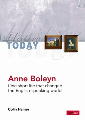 Anne Boleyn: One Short Life That Changed the English-Speaking World