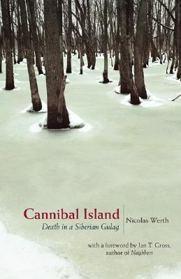 Cannibal Island: Death in a Siberian Gulag