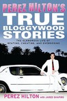 Pérez Hilton's True Bloggywood Stories: The Glamorous Life of Beating, Cheating, and Overdosing