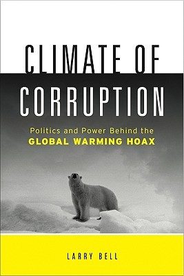Climate of Corruption: Politics and Power Behind the Global Warming Hoax
