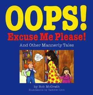 OOPS! Excuse Me! Please! by Bob McGrath
