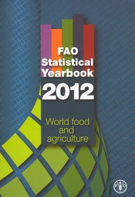 Fao Statistical Yearbook: 2012: World Food and Agriculture