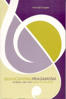 Emancipating Pragmatism: Emerson, Jazz, and Experimental Writing