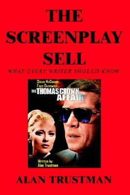 The Screenplay Sell: What Every Writer Should Know and I Didn't