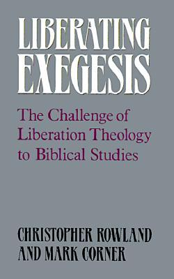 Liberating Exegesis: The Challenge of Liberation Theology to Biblical Studies